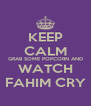 KEEP CALM GRAB SOME POPCORN AND WATCH FAHIM CRY - Personalised Poster A4 size