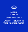 KEEP CALM GRAB THE SALT DON'T BLINK & TXT SHERLOCK - Personalised Poster A4 size