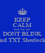 KEEP CALM Grab the salt  DONT BLINK and TXT Sherlock  - Personalised Poster A4 size