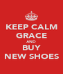 KEEP CALM GRACE AND BUY NEW SHOES - Personalised Poster A4 size