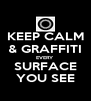KEEP CALM & GRAFFITI EVERY SURFACE YOU SEE - Personalised Poster A4 size