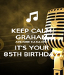 KEEP CALM GRAHAM AND SINK KARAOKE IT'S YOUR 85TH BIRTHDAY - Personalised Poster A4 size