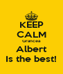 KEEP CALM Grancea Albert Is the best! - Personalised Poster A4 size