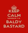 KEEP CALM GRANDA YA BALDY BASTARD - Personalised Poster A4 size