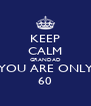 KEEP CALM GRANDAD YOU ARE ONLY 60 - Personalised Poster A4 size