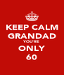 KEEP CALM GRANDAD YOU'RE ONLY 60 - Personalised Poster A4 size