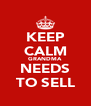 KEEP CALM GRANDMA NEEDS TO SELL - Personalised Poster A4 size