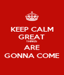 KEEP CALM GREAT THINGS ARE GONNA COME - Personalised Poster A4 size