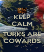 KEEP CALM GREECE TURKS ARE COWARDS - Personalised Poster A4 size
