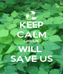 KEEP CALM GREEN WILL  SAVE US - Personalised Poster A4 size