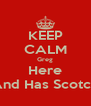 KEEP CALM Greg Here And Has Scotch - Personalised Poster A4 size