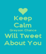 Keep Calm Greyson Chance Will Tweet About You - Personalised Poster A4 size