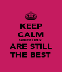 KEEP CALM GRIFFITHS' ARE STILL THE BEST - Personalised Poster A4 size