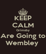 KEEP CALM Grimsby Are Going to Wembley  - Personalised Poster A4 size