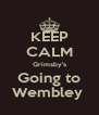 KEEP CALM Grimsby's Going to Wembley  - Personalised Poster A4 size