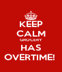 KEEP CALM GROCERY HAS OVERTIME!  - Personalised Poster A4 size