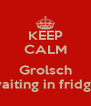 KEEP CALM  Grolsch waiting in fridge - Personalised Poster A4 size