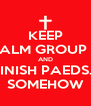 KEEP CALM GROUP D AND FINISH PAEDS... SOMEHOW - Personalised Poster A4 size