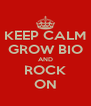 KEEP CALM GROW BIO AND ROCK ON - Personalised Poster A4 size