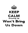 KEEP CALM Growing Up Won't Bring Us Down - Personalised Poster A4 size