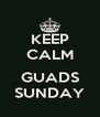 KEEP CALM  GUADS SUNDAY - Personalised Poster A4 size