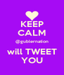 KEEP CALM @gublernation will TWEET YOU - Personalised Poster A4 size