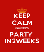 KEEP CALM GUCCI'S PARTY  IN2WEEKS - Personalised Poster A4 size