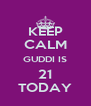 KEEP CALM GUDDI IS 21 TODAY - Personalised Poster A4 size
