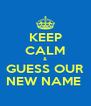 KEEP CALM & GUESS OUR NEW NAME  - Personalised Poster A4 size