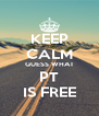 KEEP CALM GUESS WHAT PT IS FREE - Personalised Poster A4 size