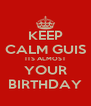 KEEP CALM GUIS ITS ALMOST YOUR BIRTHDAY - Personalised Poster A4 size