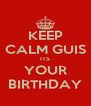 KEEP CALM GUIS ITS YOUR BIRTHDAY - Personalised Poster A4 size