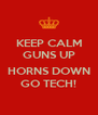 KEEP CALM GUNS UP  HORNS DOWN GO TECH! - Personalised Poster A4 size