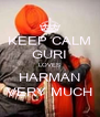 KEEP CALM GURI LOVES HARMAN VERY MUCH - Personalised Poster A4 size