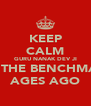 KEEP CALM GURU NANAK DEV JI SET THE BENCHMARK AGES AGO - Personalised Poster A4 size