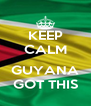 KEEP CALM  GUYANA GOT THIS - Personalised Poster A4 size