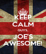 KEEP CALM GUYS, JOE'S AWESOME! - Personalised Poster A4 size