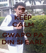 KEEP CALM ... GWAPO PA DIN SI EARL - Personalised Poster A4 size
