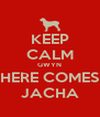 KEEP CALM GWYN HERE COMES JACHA - Personalised Poster A4 size