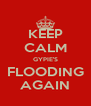 KEEP CALM GYPIE'S FLOODING AGAIN - Personalised Poster A4 size