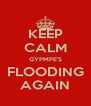 KEEP CALM GYPMPE'S FLOODING AGAIN - Personalised Poster A4 size