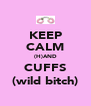 KEEP CALM (H)AND CUFFS (wild bitch) - Personalised Poster A4 size