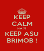 KEEP CALM HA ?? KEEP ASU BRIMOB ! - Personalised Poster A4 size
