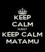 KEEP CALM HAH? KEEP CALM MATAMU - Personalised Poster A4 size