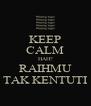 KEEP CALM HAH? RAIHMU TAK KENTUTI - Personalised Poster A4 size