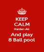 KEEP CALM Haider-Ali And play 8 Ball pool - Personalised Poster A4 size
