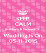 KEEP CALM (Haitham & Semsmh)'s  Wedding Is On 05-11-2015 - Personalised Poster A4 size