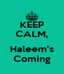 KEEP CALM,  Haleem's Coming - Personalised Poster A4 size
