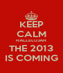 KEEP CALM HALLELUJAH THE 2013 IS COMING - Personalised Poster A4 size