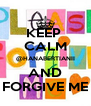 KEEP  CALM @HANABERTIANII AND FORGIVE ME - Personalised Poster A4 size